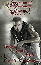 Supernatural Enforcement Bureau, Book 3, Bureau Under Siege: Paranormal Romance With A Bite!: Volume 3 by A K Michaels (2014-12-23)
