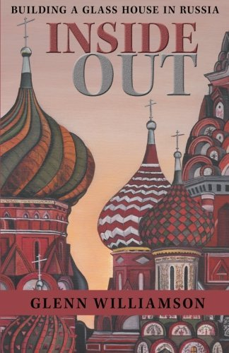 Inside Out: Building a Glass House in Russia by Glenn Williamson (2014-02-14)