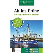 Ab ins Grüne – Ausflüge rund um Bremen: Rad- und Wandertouren von Station zu Station