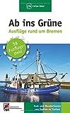Ab ins Grüne - Ausflüge rund um Bremen: Rad- und Wandertouren von Station zu Station