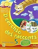 Il cerchio dei racconti. Sussidiario dei linguaggi. Per la 5ª classe elementare. Con espansione online