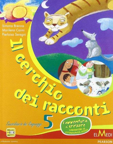 Il cerchio dei racconti. Sussidiario dei linguaggi. Per la 5 classe elementare. Con espansione online