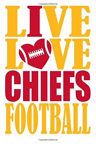 Live Love Chiefs Football Journal: A lined notebook for the Kansas City Chiefs fan, 6x9 inches, 200 pages. Live Love Football in gold and I Heart Chiefs in red. (Sports Fan Journals) por WriteDrawDesign