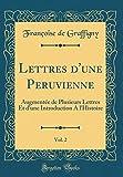 Telecharger Livres Lettres D Une Peruvienne Vol 2 Augmentee de Plusieurs Lettres Et D Une Introduction A L histoire Classic Reprint (PDF,EPUB,MOBI) gratuits en Francaise