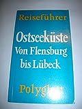 Schleswig- Holsteinische Ostseeküste. Polyglott Reiseführer. Von Flensburg bis Lübeck. -