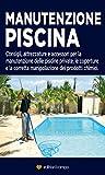 Manutenzione Piscina: Consigli, attrezzature, accessori per la manutenzione delle piscine private.