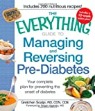 The Everything Guide to Managing and Reversing Pre-Diabetes: Your complete plan for preventing the onset of Diabetes by Gretchen Scalpi (2011-01-16)