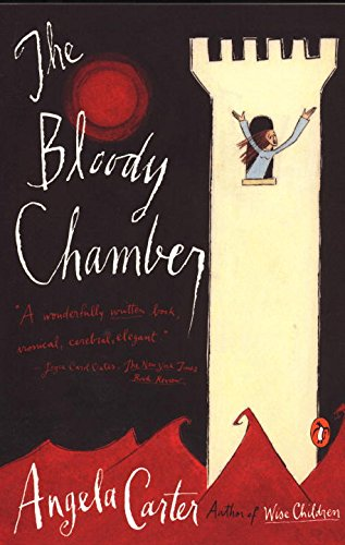 The Bloody Chamber And Other Stories: The Bloody Chamber;the Courtship of Mr Lyon;the Tiger's Bride;Puss-in-Boots;the Erl-King;the Snow Child;the Lady Werewolf;the Company of Wolves;Wolf-Alice