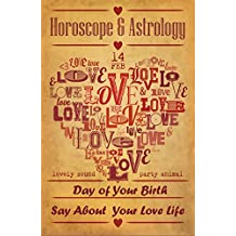 Guide To Love Horoscope $ Astrology 2017: Day of Your Birth Say About Your Love Life For Woman (Valentine's day Horoscope 2017) (English Edition)