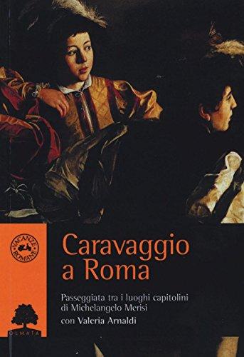 Caravaggio a Roma. Passeggiata tra i luoghi capitolini di Michelangelo Merisi