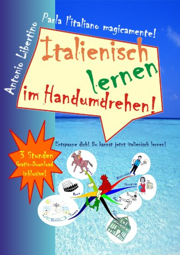 Italienisch lernen  im Handumdrehen! Entspanne dich! Du kannst jetzt italienisch lernen!