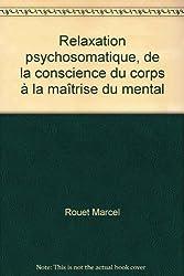 Relaxation psychosomatique, de la conscience du corps à la maîtrise du mental