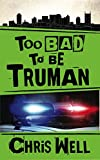 Too Bad to be Truman (The Truman Files Book 2)