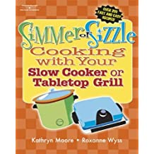 Simmer or Sizzle: Cooking with Your Slow Cooker or Contact Grill by Kathryn Moore (2006-09-01)