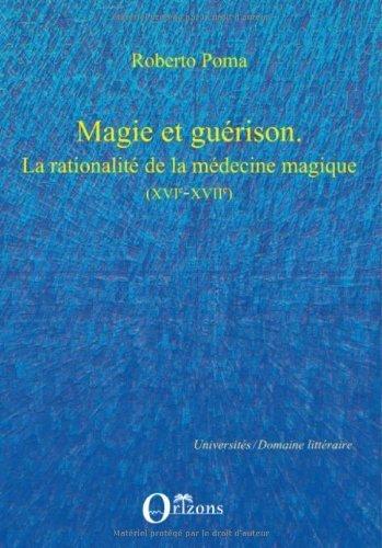 Magie et gurison : La rationalit de la mdecine magique (XVIe-XVIIe) de Roberto Poma (20 avril 2009) Broch
