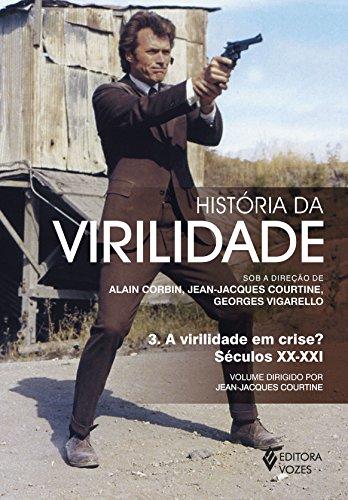 História da Virilidade. A Virilidade em Crise? - Volume 3 (Em Portuguese do Brasil)