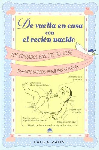 de Vuelta en Casa Con el Recien Nacido: Los Cuidados Basicos del Bebe Durante las Seis Primeras Semanas (Nino y su Mundo)