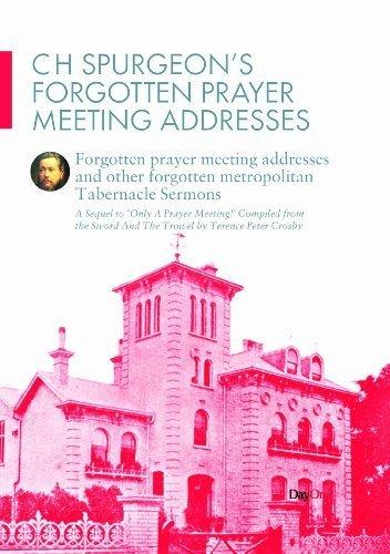 C H Spurgeon's Forgotten Prayer Meeting Addresses: Forgotten Prayer Meeting Adresses and Other Forgotten Metropolitan Tabernacle Sermons by Charles Haddon Spurgeon (2011-08-01)