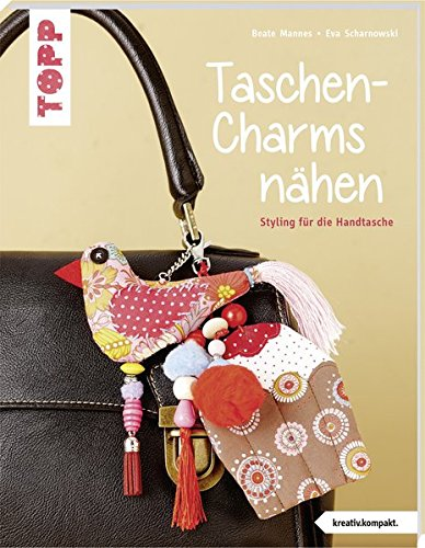 Taschen-Charms nähen (kreativ.kompakt.): Styling für die Handtasche