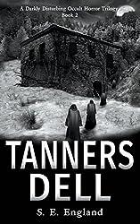 Tanners Dell: A Darkly Disturbing Occult Horror Novel (Disturbing Occult Horror Series)