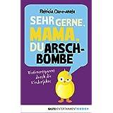 Sehr gerne, Mama, du Arschbombe: Tiefenentspannt durch die Kinderjahre (Allgemeine Reihe. Bastei Lübbe Taschenbücher)