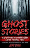 Ghost Stories: Crazy Eyewitness True Stories Including Haunting, Paranormal Stories (Haunted House, Unexplained Mysteries, True Police Stories)