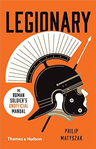 Legionary: The Roman Soldier's (Unofficial) Manual (Unofficial Manuals) por Philip Matyszak