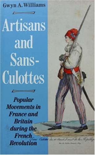 Artisans and Sans-Culottes: Popular Movements in France and Britain During the French Revolution by Gwyn A. Williams (1-Mar-1989) Paperback