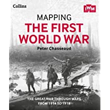 Mapping the First World War: The Great War through maps from 1914-1918
