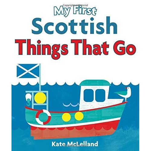 My First Scottish Things That Go (Wee Kelpies) by Kate McLelland (Illustrator) (11-Mar-2015) Board book