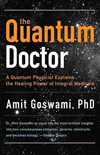 [Quantum Doctor: A Quantum Physicist Explains the Healing Power of Integral Medicine] (By: Amit Goswami) [published: August, 2011]