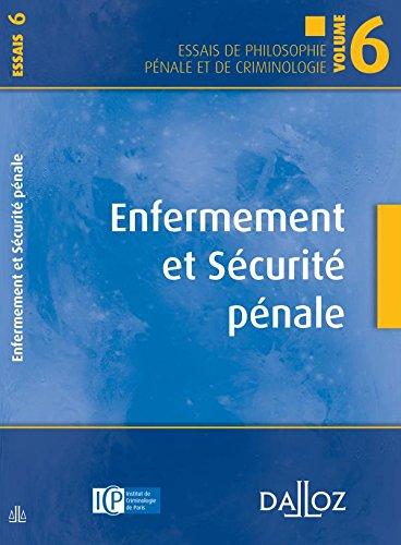Enfermement et sécurité pénale. Essais de philosophie pénale et de criminologie. vol. 6: Volume 6 par Jacques-Henri Robert