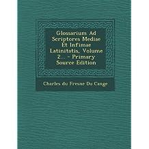 Glossarium Ad Scriptores Mediae Et Infimae Latinitatis, Volume 2...