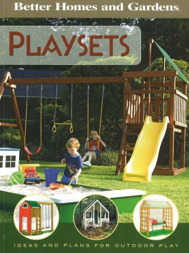 Playsets for Your Yard: Ideas and Plans for Outdoor Play (Better Homes & Gardens)