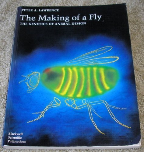 The Making of a Fly: The Genetics of Animal Design 1st (first) Edition by Peter A. Lawrence published by Wiley-Blackwell (1992)