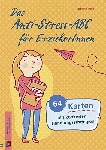 Das Anti-Stress-ABC für ErzieherInnen: 64 Karten mit konkreten Handlungsstrategien