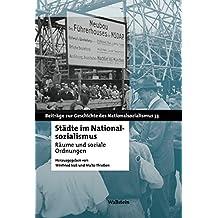 Städte im Nationalsozialismus: Urbane Räume und soziale Ordnungen (Beiträge zur Geschichte des Nationalsozialismus)