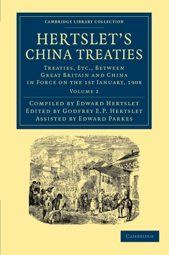 Hertslet's China Treaties 2 Volume Set: Hertslet's China Treaties: Treaties, etc., between Great Britain and China in Force on the 1st January, 1908: ... - East and South-East Asian History)