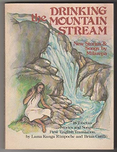 Drinking the Mountain Stream: New Stories and Songs: Further Stories and Songs of Milarepa, Yogin, Poet, and Teacher of Tibet