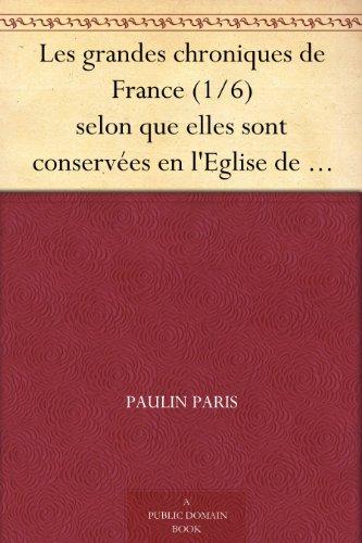 Couverture du livre Les grandes chroniques de France (1 6) selon que elles sont conservées en l'Eglise de Saint-Denis en France