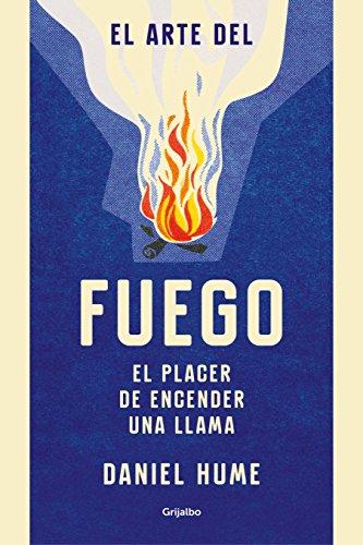 El arte del fuego: El placer de encender una llama (Ocio y entretenimiento) por Daniel Hume