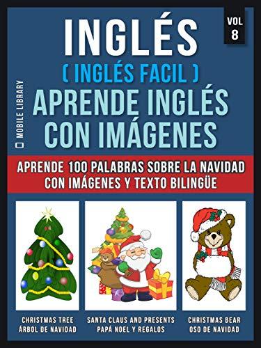 Inglés ( Inglés Facil ) Aprende Inglés con Imágenes (Vol 8): Aprende 100 palabras sobre la Navidad con imágenes y texto bilingüe (Foreign Language Learning Guides)