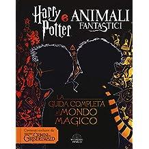 Harry Potter e Animali fantastici. La guida completa al mondo magico