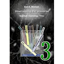 Unwrapping the Universe - 3: Quantum - Cosmology - Time (English Edition)