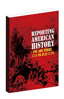 "Reporting American History ""You Are There"" -1774 to 1776 by [Chekel, Martin]"