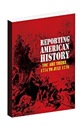 "Reporting American History ""You Are There"" -1774 to 1776"