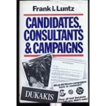 Candidates, Consultants and Campaigns: The Style and Substance of American Electioneering