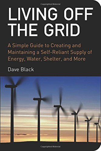 living-off-the-grid-a-simple-guide-to-creating-and-maintaining-a-self-reliant-supply-of-energy-water
