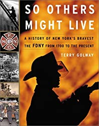 So Others Might Live: A History of New York's Bravest - The FDNY from 1700 to the Present