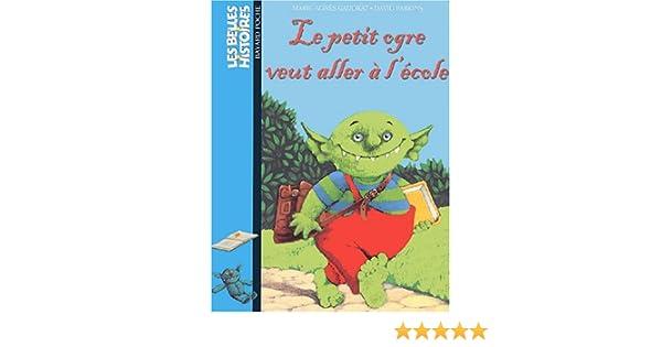 Amazonfr Le Petit Ogre Veut Aller à Lécole Marie Agnès Gaudrat
